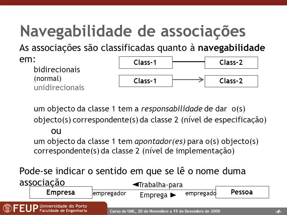 18 Curso de UML, 20 de Novembro a 19 de Dezembro de 2000 Navegabilidade de associações As associações são classificadas quanto à navegabilidade em: bi