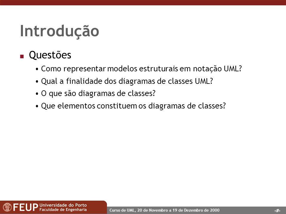 2 Curso de UML, 20 de Novembro a 19 de Dezembro de 2000 Introdução n Questões Como representar modelos estruturais em notação UML? Qual a finalidade d