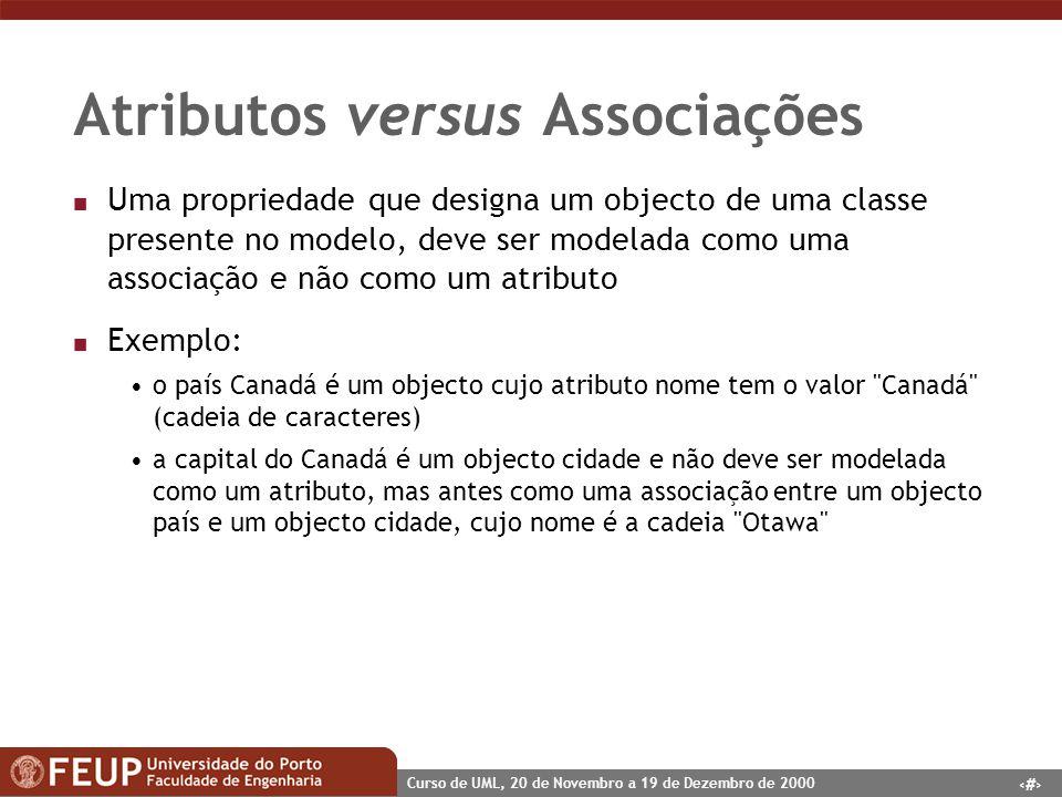 21 Curso de UML, 20 de Novembro a 19 de Dezembro de 2000 Atributos versus Associações n Uma propriedade que designa um objecto de uma classe presente