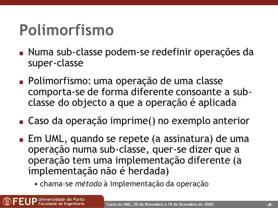 28 Curso de UML, 20 de Novembro a 19 de Dezembro de 2000 Polimorfismo n Numa sub-classe podem-se redefinir operações da super-classe n Polimorfismo: u