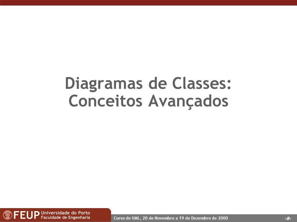 29 Curso de UML, 20 de Novembro a 19 de Dezembro de 2000 Diagramas de Classes: Conceitos Avançados