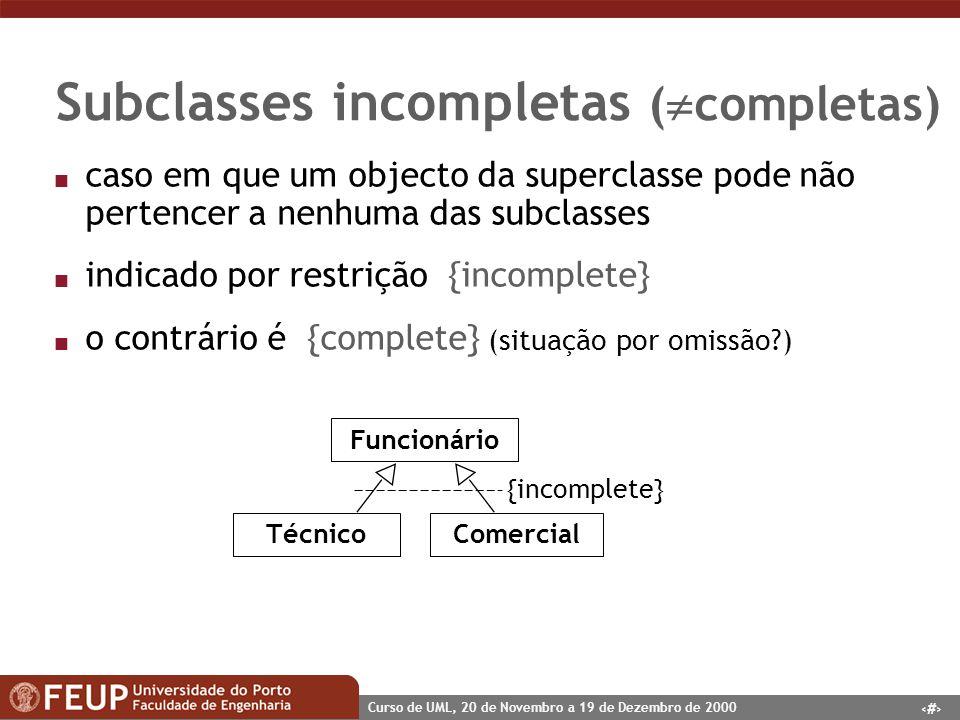32 Curso de UML, 20 de Novembro a 19 de Dezembro de 2000 Subclasses incompletas ( completas) n caso em que um objecto da superclasse pode não pertence