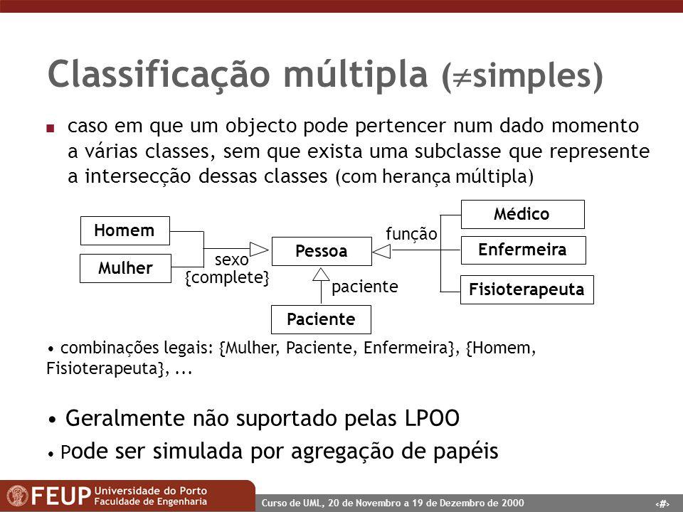 34 Curso de UML, 20 de Novembro a 19 de Dezembro de 2000 n caso em que um objecto pode pertencer num dado momento a várias classes, sem que exista uma
