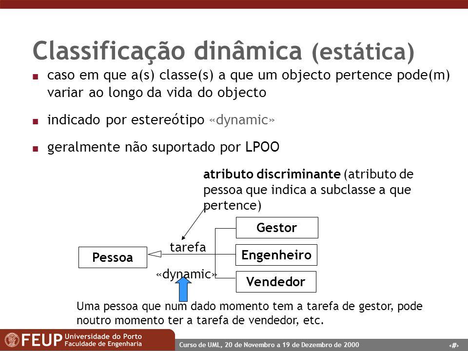 35 Curso de UML, 20 de Novembro a 19 de Dezembro de 2000 Classificação dinâmica (estática) n caso em que a(s) classe(s) a que um objecto pertence pode