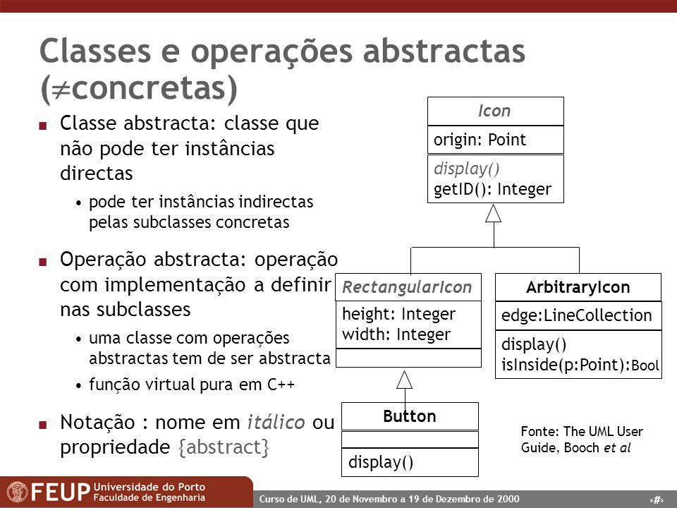 36 Curso de UML, 20 de Novembro a 19 de Dezembro de 2000 Classes e operações abstractas ( concretas) n Classe abstracta: classe que não pode ter instâ
