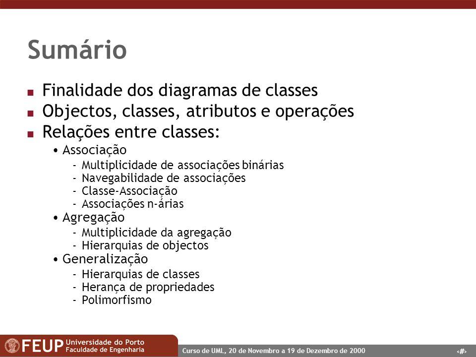 4 Curso de UML, 20 de Novembro a 19 de Dezembro de 2000 Sumário n Finalidade dos diagramas de classes n Objectos, classes, atributos e operações n Rel