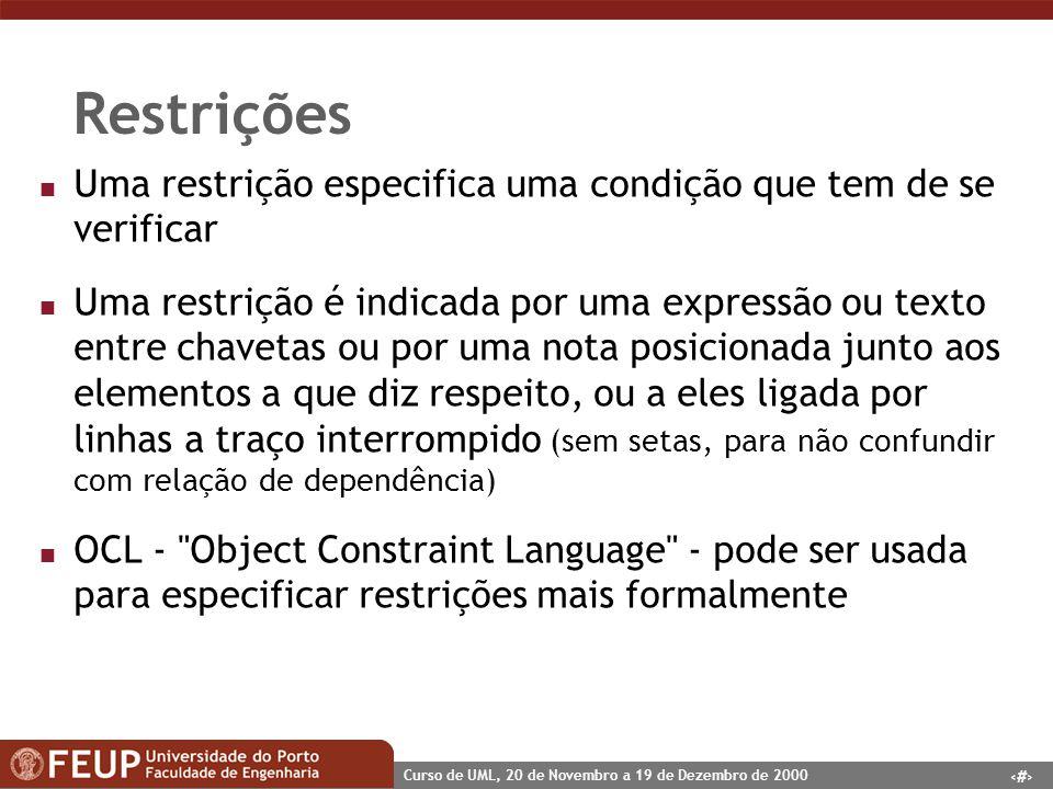 40 Curso de UML, 20 de Novembro a 19 de Dezembro de 2000 Restrições n Uma restrição especifica uma condição que tem de se verificar n Uma restrição é