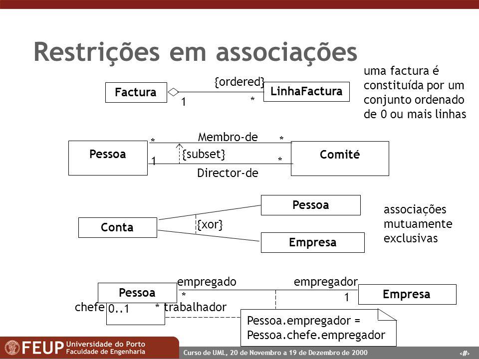 42 Curso de UML, 20 de Novembro a 19 de Dezembro de 2000 Restrições em associações Pessoa Empresa chefe 1 * empregadoempregador trabalhador 0..1* Pess