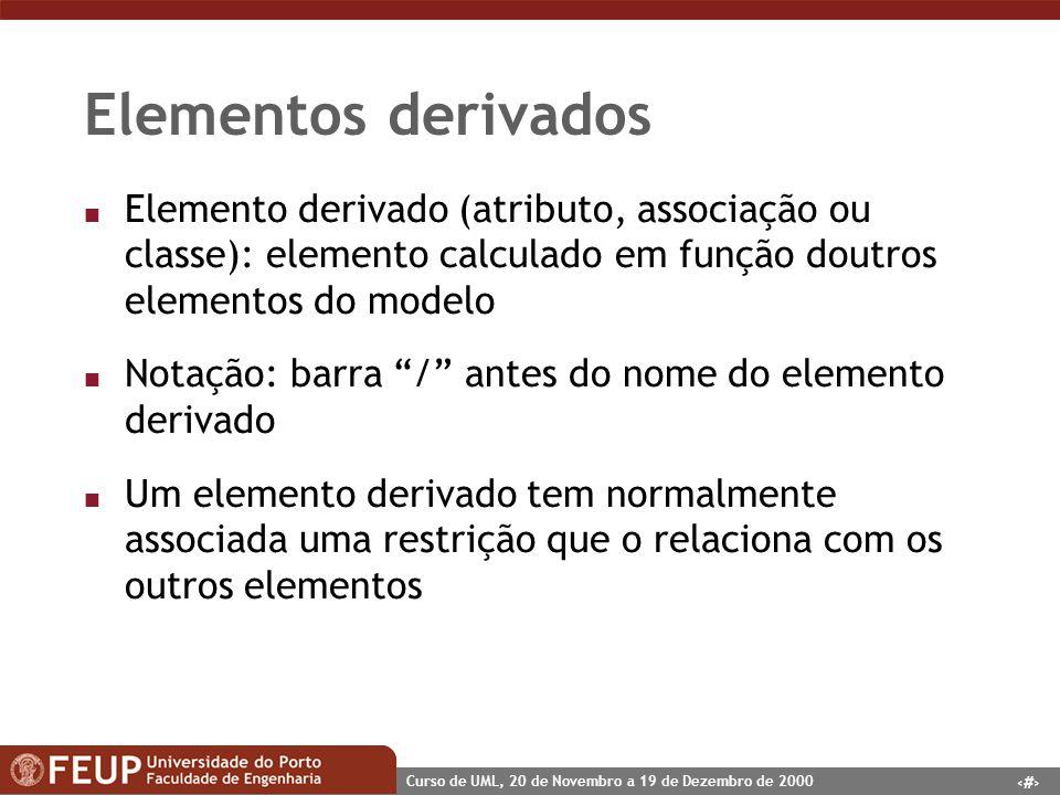 43 Curso de UML, 20 de Novembro a 19 de Dezembro de 2000 Elementos derivados n Elemento derivado (atributo, associação ou classe): elemento calculado