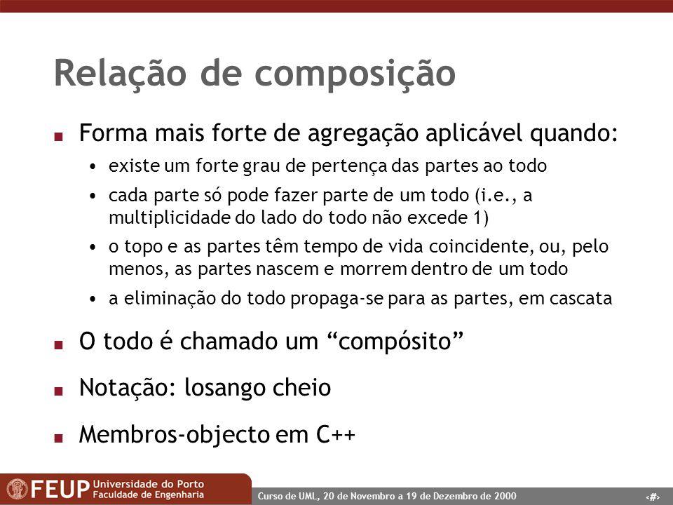 46 Curso de UML, 20 de Novembro a 19 de Dezembro de 2000 Relação de composição n Forma mais forte de agregação aplicável quando: existe um forte grau
