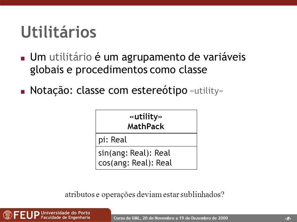 52 Curso de UML, 20 de Novembro a 19 de Dezembro de 2000 Utilitários n Um utilitário é um agrupamento de variáveis globais e procedimentos como classe