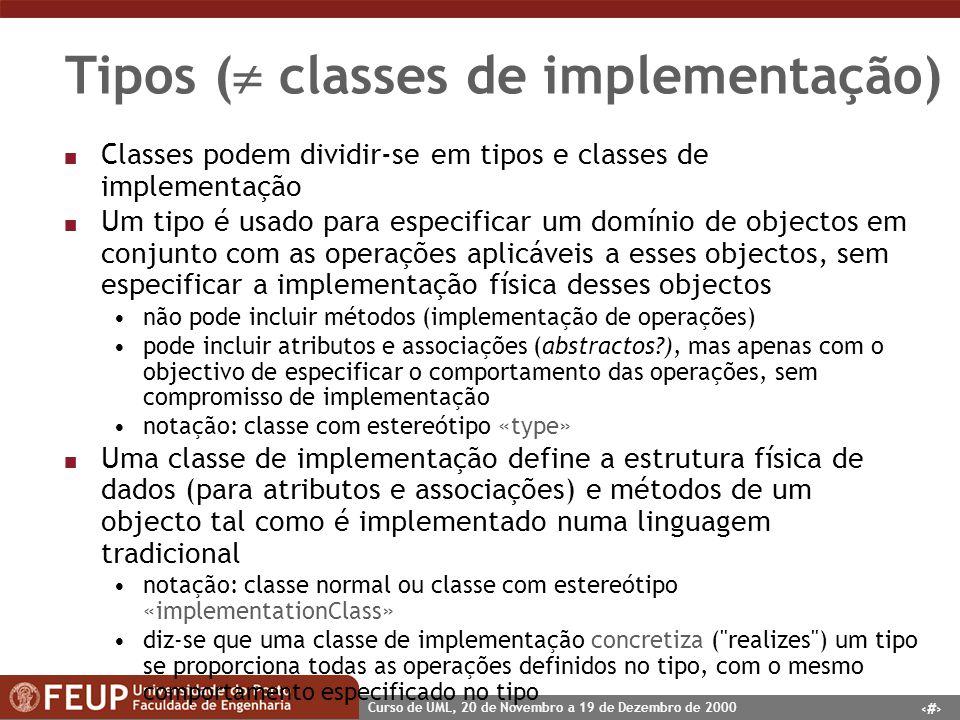 53 Curso de UML, 20 de Novembro a 19 de Dezembro de 2000 Tipos ( classes de implementação) n Classes podem dividir-se em tipos e classes de implementa