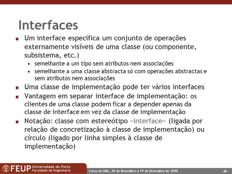 55 Curso de UML, 20 de Novembro a 19 de Dezembro de 2000 Interfaces n Um interface especifica um conjunto de operações externamente visíveis de uma cl