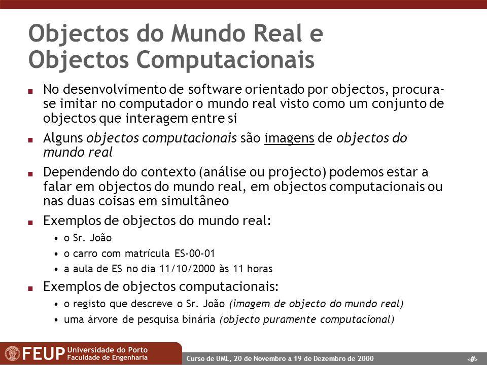6 Curso de UML, 20 de Novembro a 19 de Dezembro de 2000 Objectos do Mundo Real e Objectos Computacionais n No desenvolvimento de software orientado po