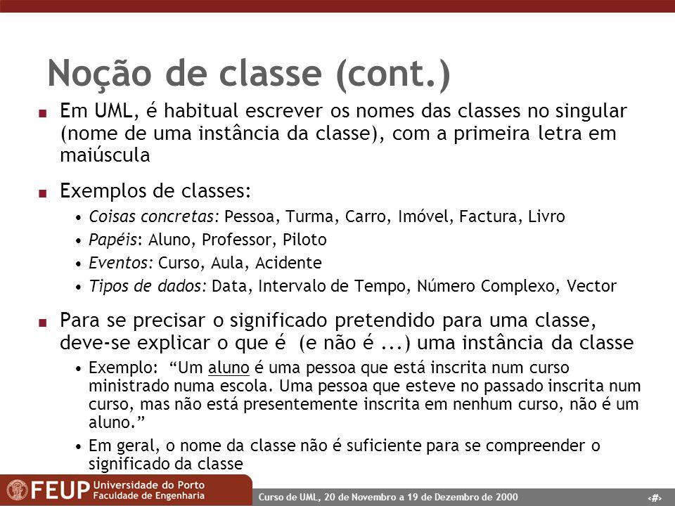 9 Curso de UML, 20 de Novembro a 19 de Dezembro de 2000 Noção de classe (cont.) n Em UML, é habitual escrever os nomes das classes no singular (nome d