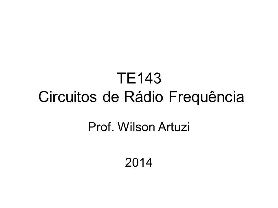 TE143 Circuitos de Rádio Frequência Prof. Wilson Artuzi 2014