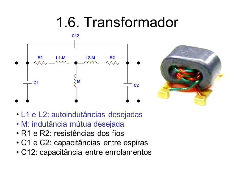 1.6. Transformador L1 e L2: autoindutâncias desejadas M: indutância mútua desejada R1 e R2: resistências dos fios C1 e C2: capacitâncias entre espiras