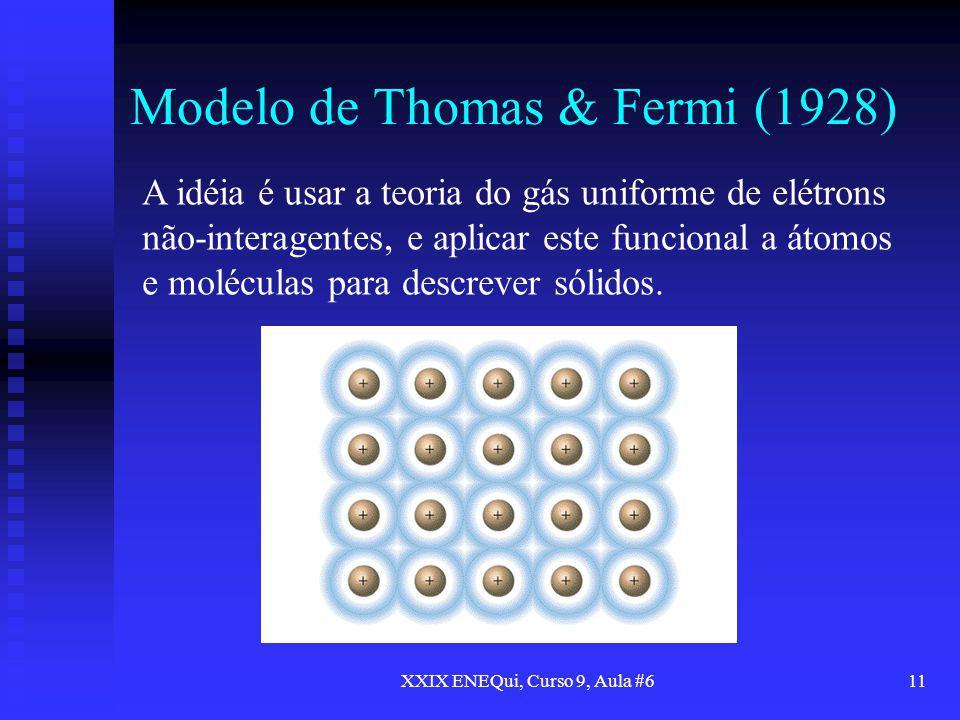 XXIX ENEQui, Curso 9, Aula #611 Modelo de Thomas & Fermi (1928) A idéia é usar a teoria do gás uniforme de elétrons não-interagentes, e aplicar este f