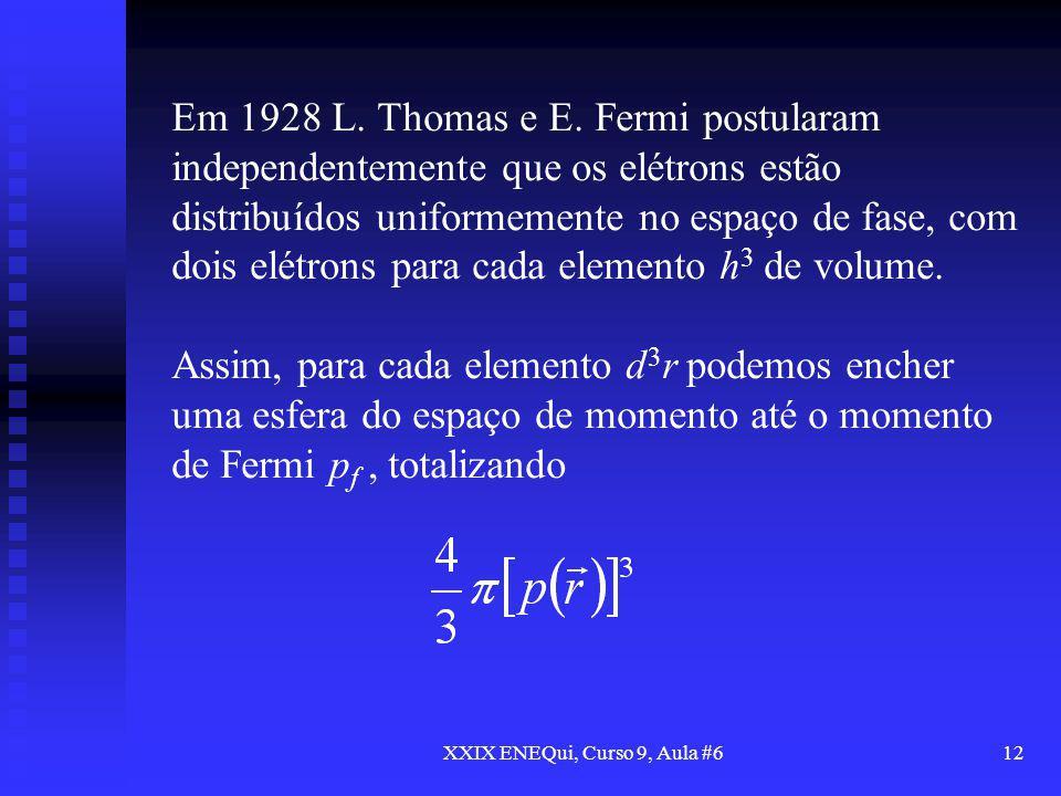 XXIX ENEQui, Curso 9, Aula #612 Em 1928 L. Thomas e E. Fermi postularam independentemente que os elétrons estão distribuídos uniformemente no espaço d