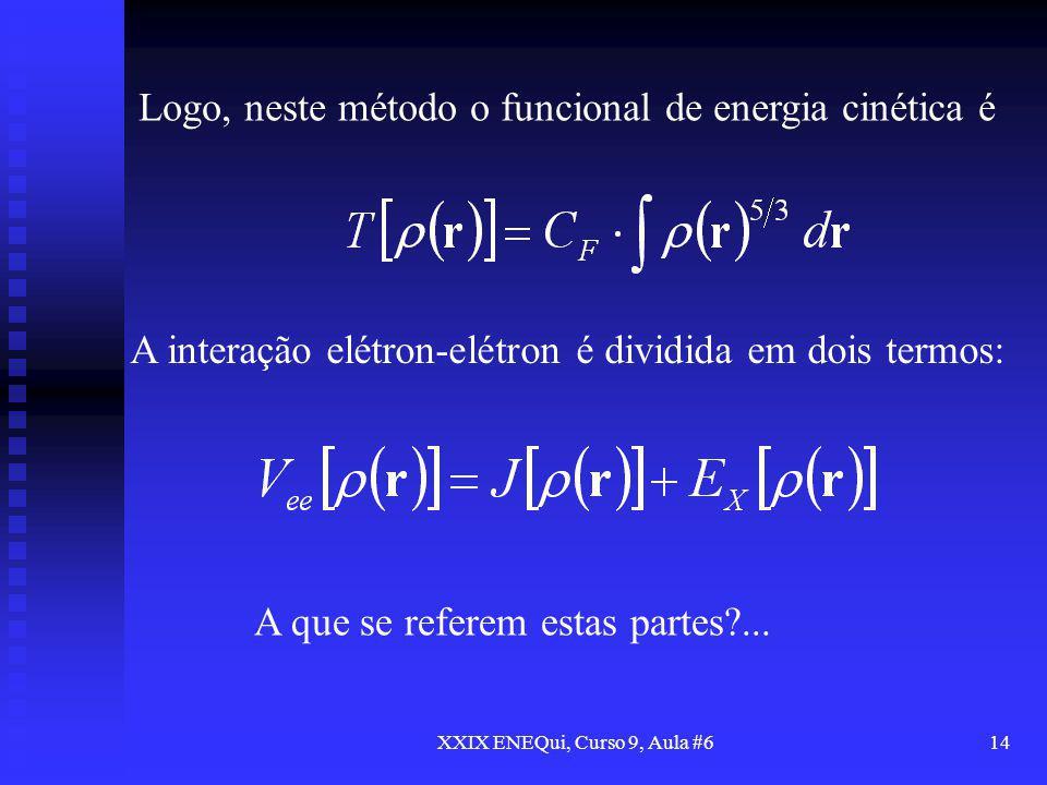 XXIX ENEQui, Curso 9, Aula #614 Logo, neste método o funcional de energia cinética é A interação elétron-elétron é dividida em dois termos: A que se r