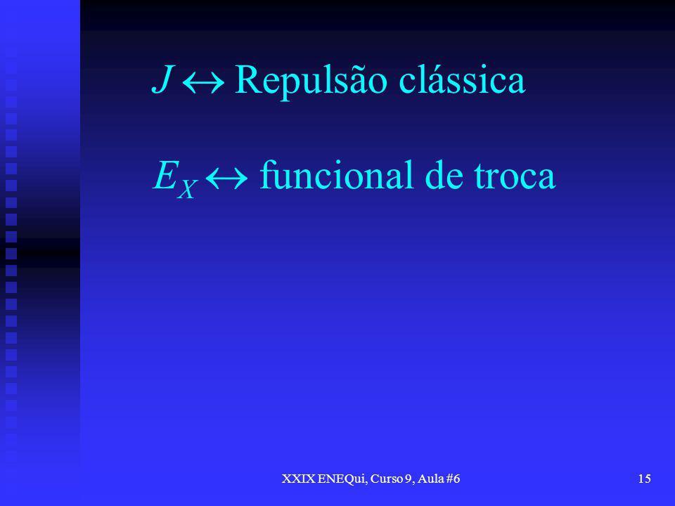 XXIX ENEQui, Curso 9, Aula #615 J Repulsão clássica E X funcional de troca