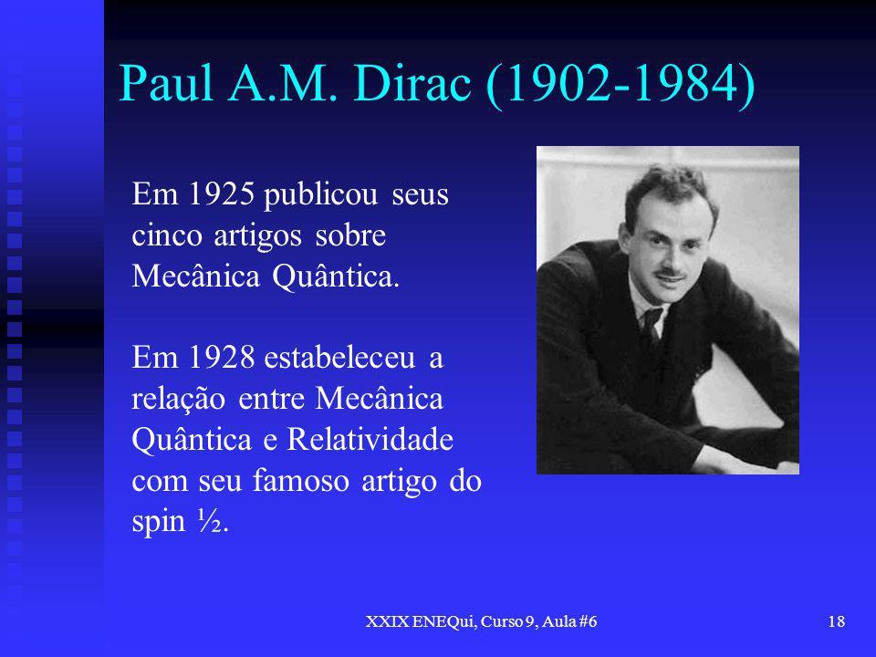 XXIX ENEQui, Curso 9, Aula #618 Paul A.M. Dirac (1902-1984) Em 1925 publicou seus cinco artigos sobre Mecânica Quântica. Em 1928 estabeleceu a relação