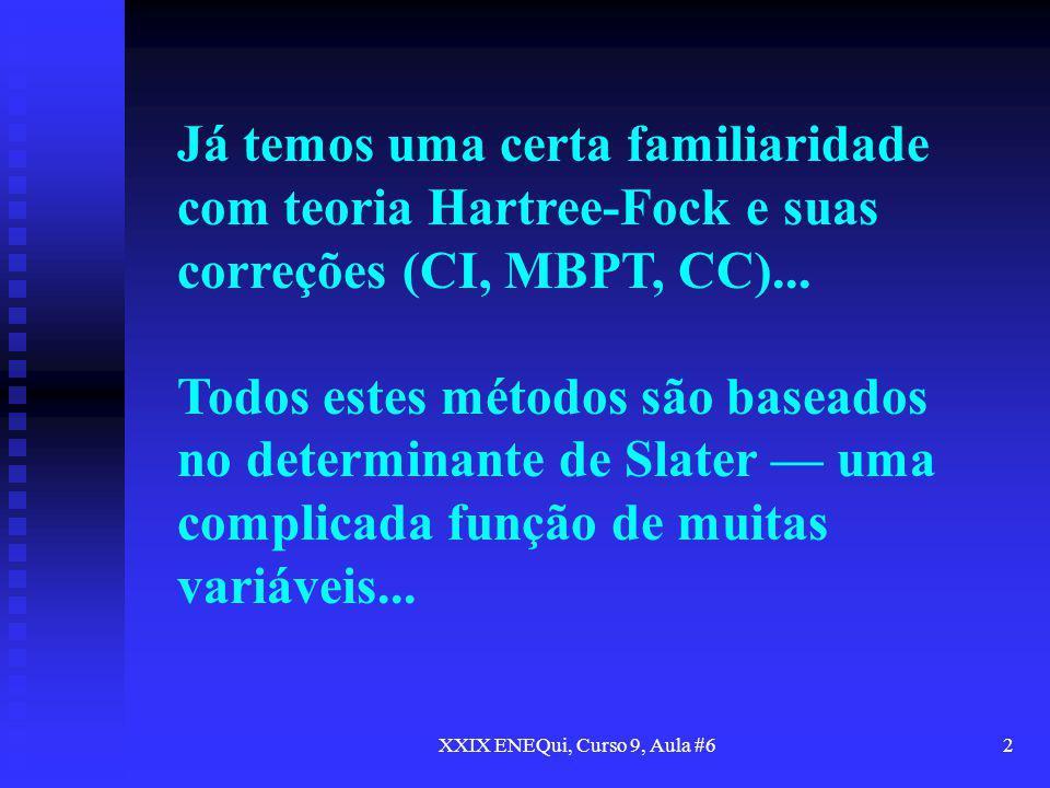 XXIX ENEQui, Curso 9, Aula #62 Já temos uma certa familiaridade com teoria Hartree-Fock e suas correções (CI, MBPT, CC)... Todos estes métodos são bas