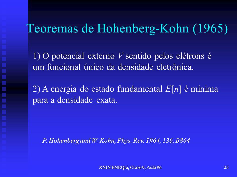 XXIX ENEQui, Curso 9, Aula #623 Teoremas de Hohenberg-Kohn (1965) 1) O potencial externo V sentido pelos elétrons é um funcional único da densidade el