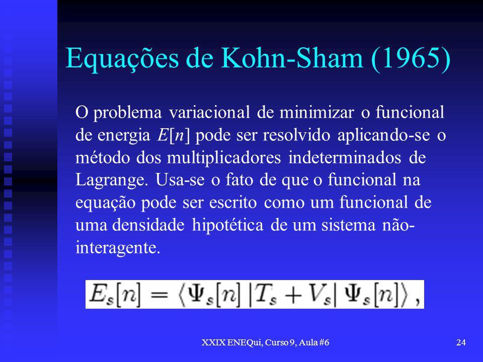 XXIX ENEQui, Curso 9, Aula #624 Equações de Kohn-Sham (1965) O problema variacional de minimizar o funcional de energia E[n] pode ser resolvido aplica