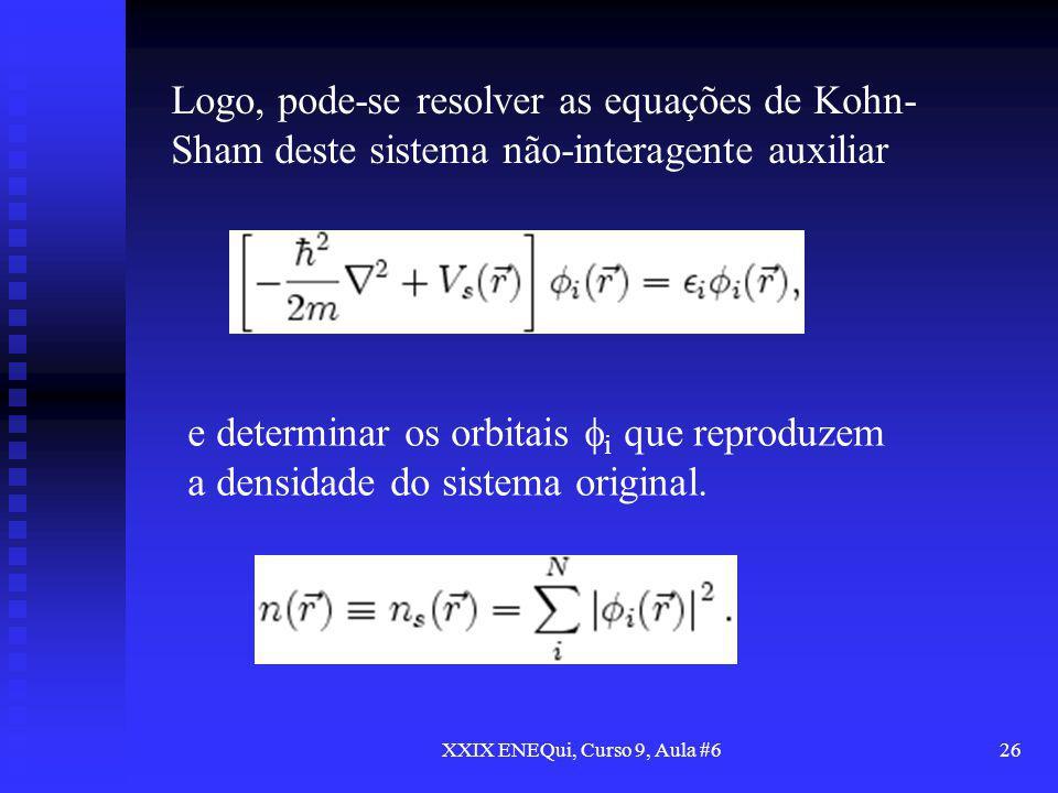 XXIX ENEQui, Curso 9, Aula #626 Logo, pode-se resolver as equações de Kohn- Sham deste sistema não-interagente auxiliar e determinar os orbitais i que