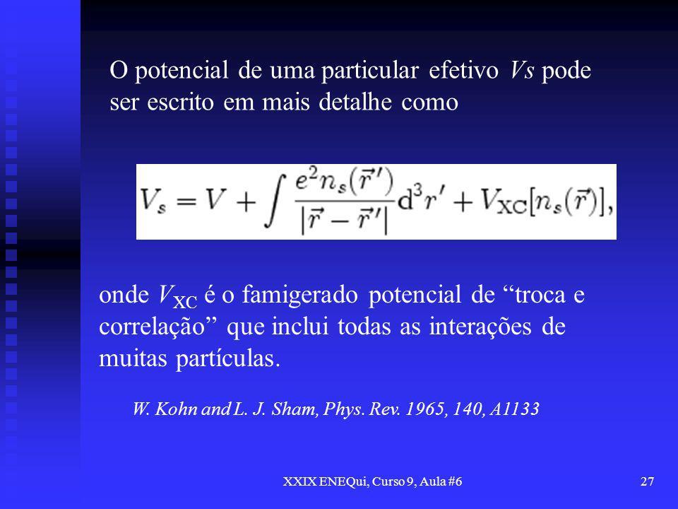 XXIX ENEQui, Curso 9, Aula #627 O potencial de uma particular efetivo Vs pode ser escrito em mais detalhe como onde V XC é o famigerado potencial de t