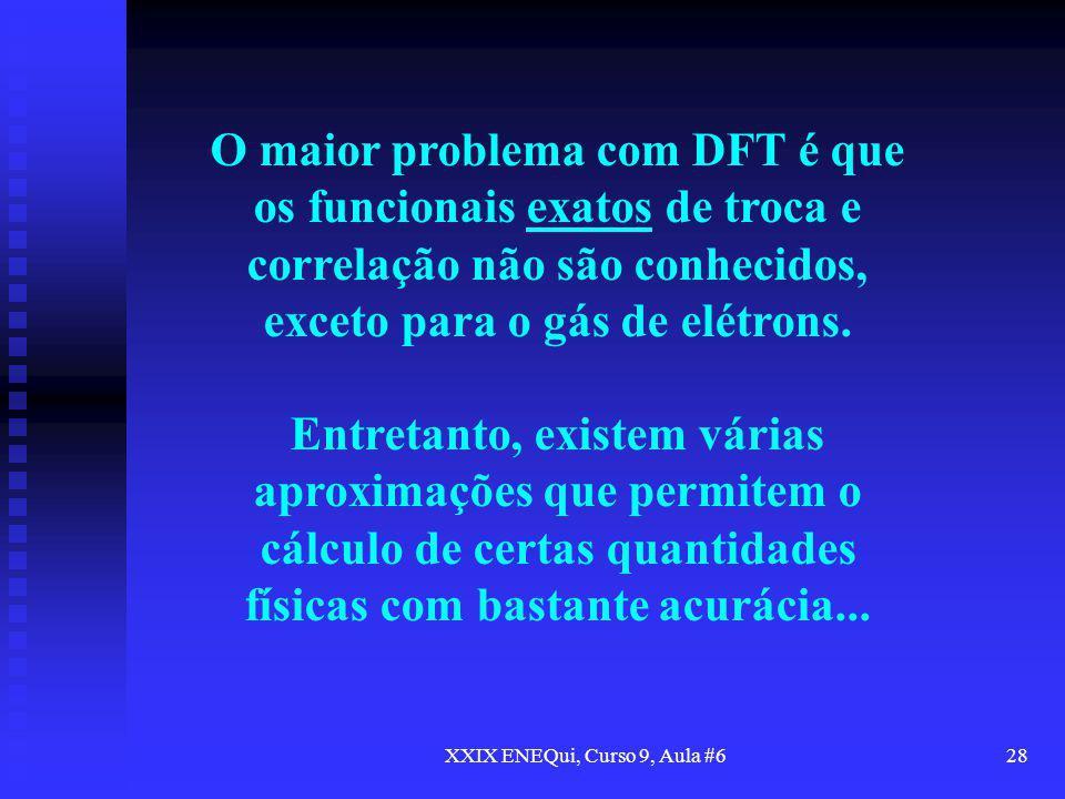 XXIX ENEQui, Curso 9, Aula #628 O maior problema com DFT é que os funcionais exatos de troca e correlação não são conhecidos, exceto para o gás de elé