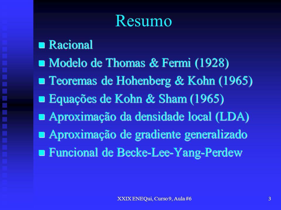 XXIX ENEQui, Curso 9, Aula #63 Resumo Racional Racional Modelo de Thomas & Fermi (1928) Modelo de Thomas & Fermi (1928) Teoremas de Hohenberg & Kohn (