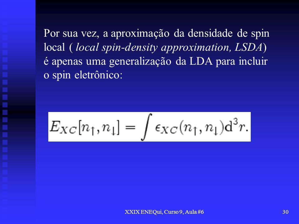 XXIX ENEQui, Curso 9, Aula #630 Por sua vez, a aproximação da densidade de spin local ( local spin-density approximation, LSDA) é apenas uma generaliz