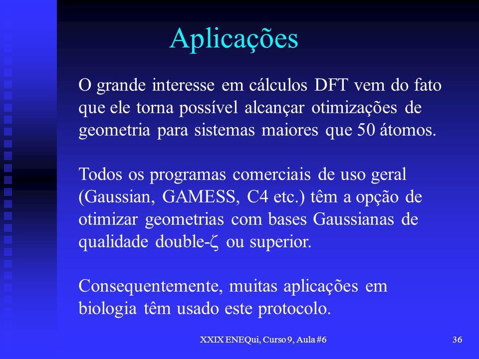 XXIX ENEQui, Curso 9, Aula #636 Aplicações O grande interesse em cálculos DFT vem do fato que ele torna possível alcançar otimizações de geometria par