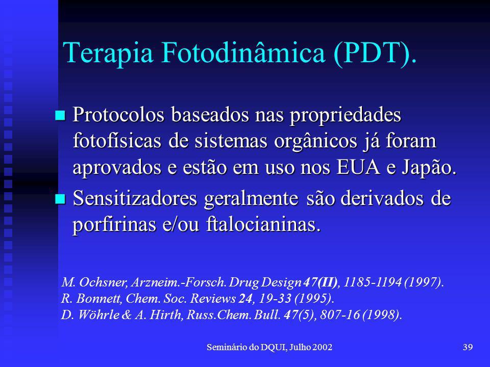 Seminário do DQUI, Julho 200239 Terapia Fotodinâmica (PDT). Protocolos baseados nas propriedades fotofísicas de sistemas orgânicos já foram aprovados