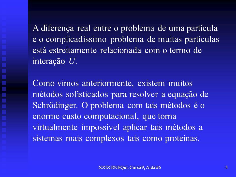 XXIX ENEQui, Curso 9, Aula #626 Logo, pode-se resolver as equações de Kohn- Sham deste sistema não-interagente auxiliar e determinar os orbitais i que reproduzem a densidade do sistema original.