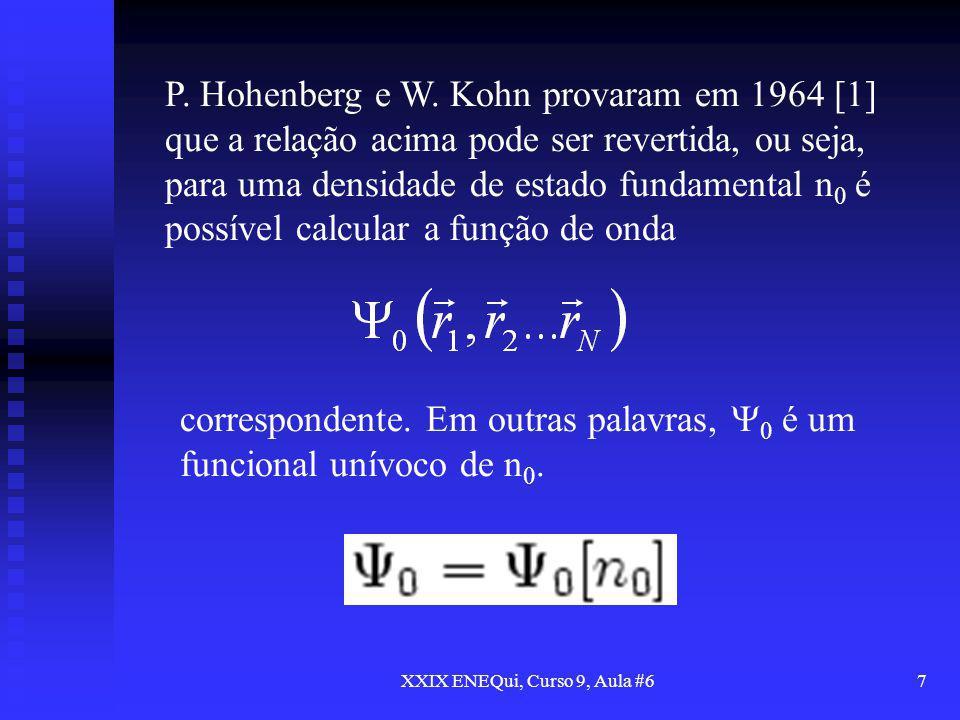 XXIX ENEQui, Curso 9, Aula #67 P. Hohenberg e W. Kohn provaram em 1964 [1] que a relação acima pode ser revertida, ou seja, para uma densidade de esta