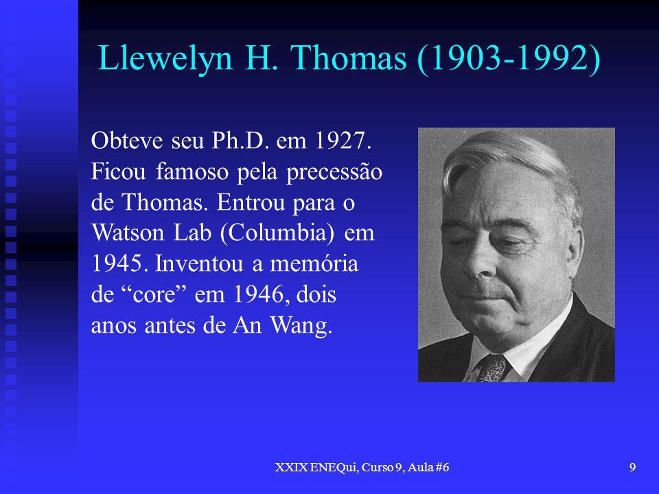 XXIX ENEQui, Curso 9, Aula #69 Llewelyn H. Thomas (1903-1992) Obteve seu Ph.D. em 1927. Ficou famoso pela precessão de Thomas. Entrou para o Watson La