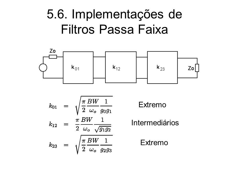 5.6. Implementações de Filtros Passa Faixa Extremo Intermediários Extremo