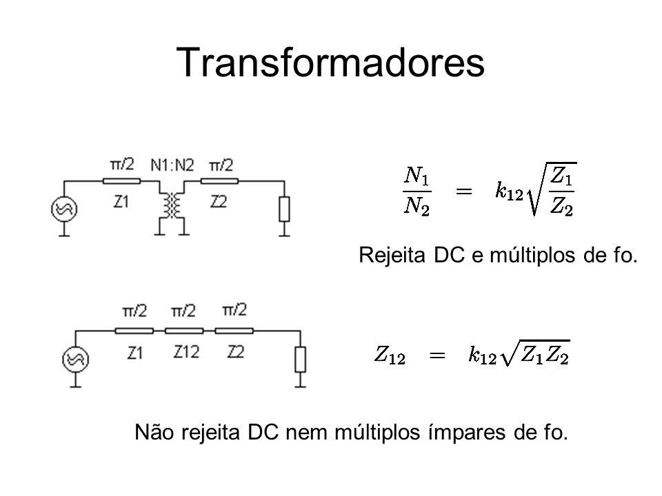 Transformadores Rejeita DC e múltiplos de fo. Não rejeita DC nem múltiplos ímpares de fo.