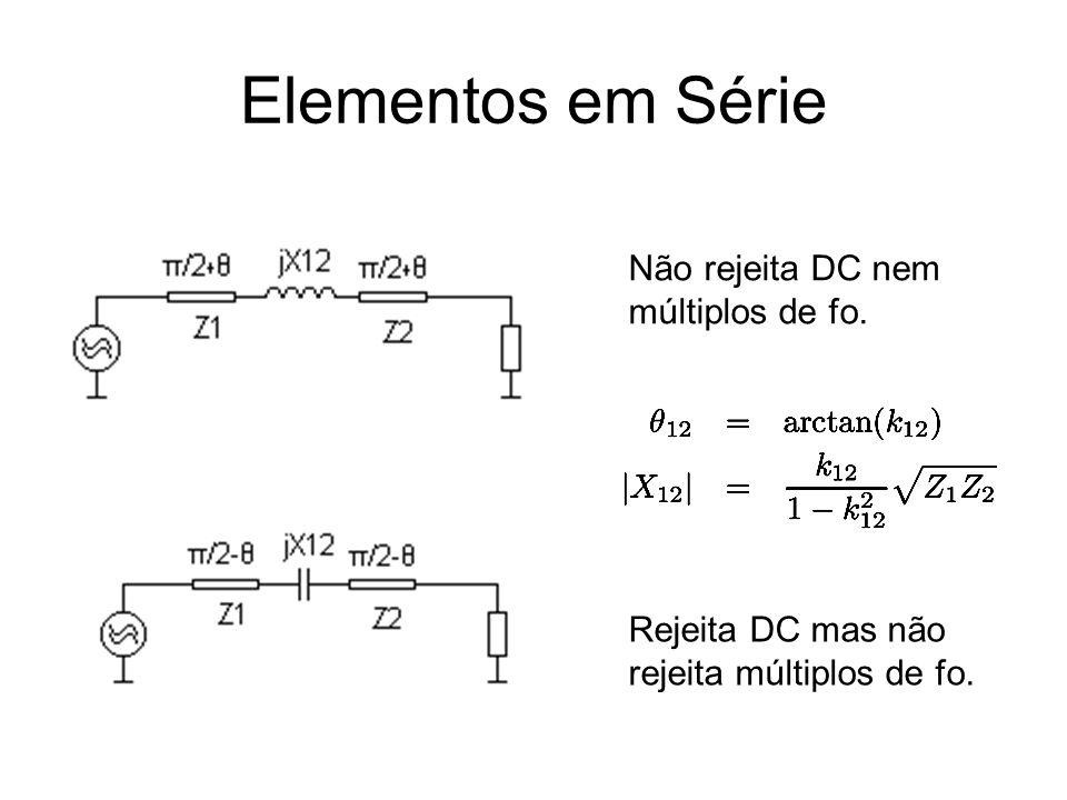 Elementos em Série Não rejeita DC nem múltiplos de fo. Rejeita DC mas não rejeita múltiplos de fo.