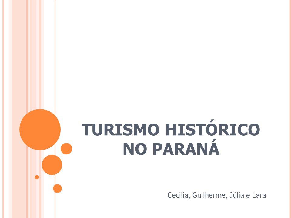 TURISMO HISTÓRICO NO PARANÁ Cecilia, Guilherme, Júlia e Lara