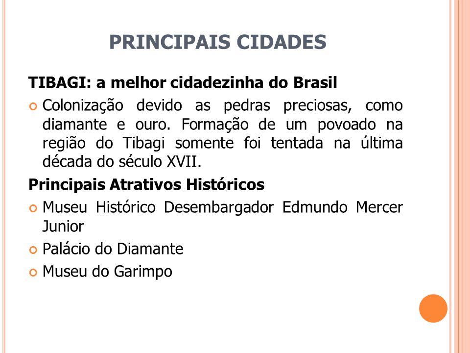 PRINCIPAIS CIDADES TIBAGI: a melhor cidadezinha do Brasil Colonização devido as pedras preciosas, como diamante e ouro. Formação de um povoado na regi