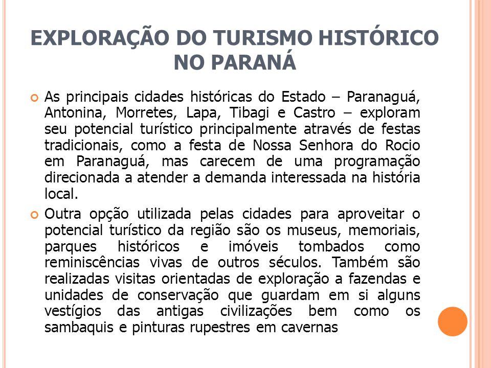 EXPLORAÇÃO DO TURISMO HISTÓRICO NO PARANÁ As principais cidades históricas do Estado – Paranaguá, Antonina, Morretes, Lapa, Tibagi e Castro – exploram