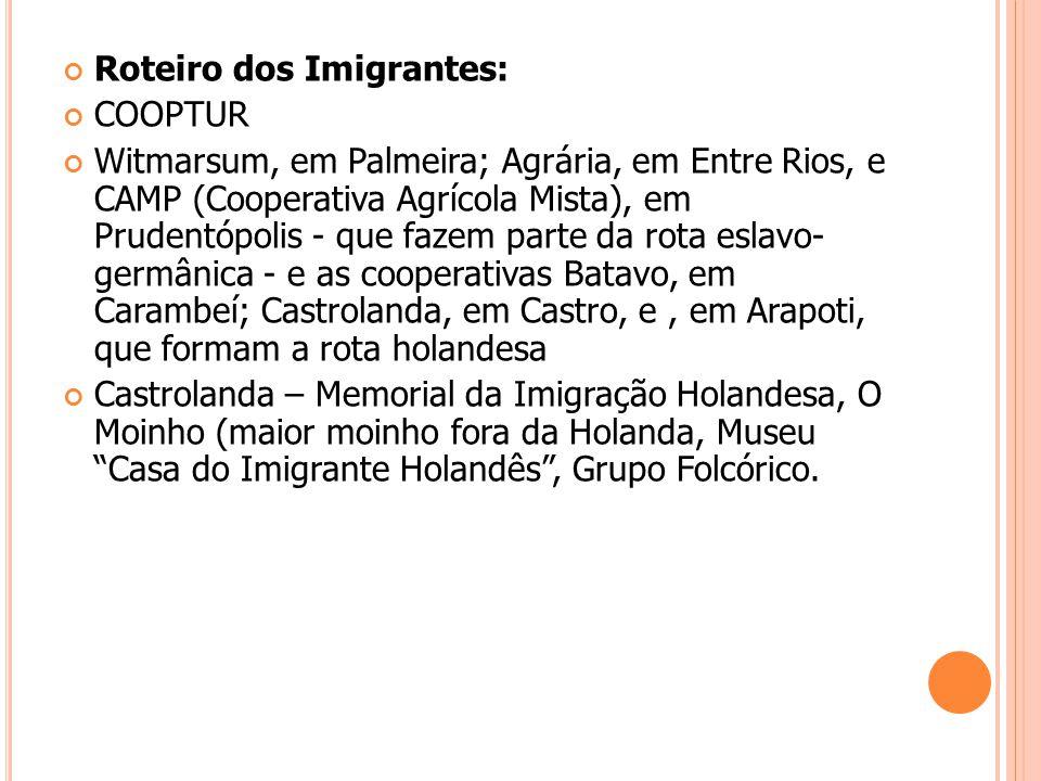 Roteiro dos Imigrantes: COOPTUR Witmarsum, em Palmeira; Agrária, em Entre Rios, e CAMP (Cooperativa Agrícola Mista), em Prudentópolis - que fazem part