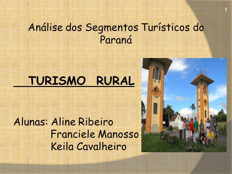 Análise dos Segmentos Turísticos do Paraná TURISMO RURAL Alunas: Aline Ribeiro Franciele Manosso Keila Cavalheiro 1