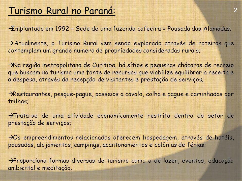 Turismo Rural no Paraná: I mplantado em 1992 – Sede de uma fazenda cafeeira = Pousada das Alamadas. Atualmente, o Turismo Rural vem sendo explorado at