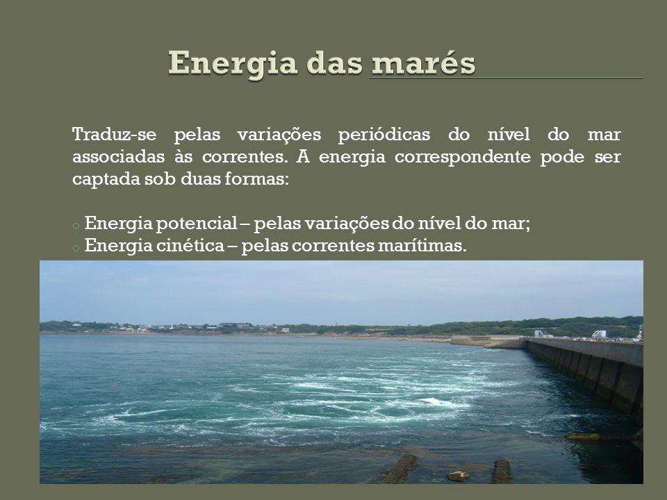 Traduz-se pelas variações periódicas do nível do mar associadas às correntes. A energia correspondente pode ser captada sob duas formas: o Energia pot