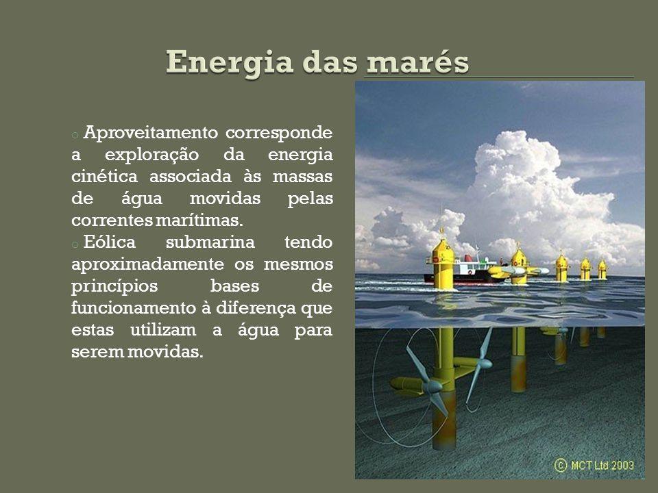 o Aproveitamento corresponde a exploração da energia cinética associada às massas de água movidas pelas correntes marítimas. o Eólica submarina tendo